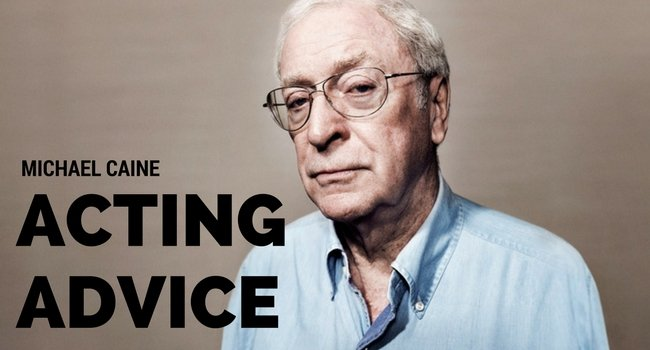 MICHAEL CAINE ACTING ADVICE
