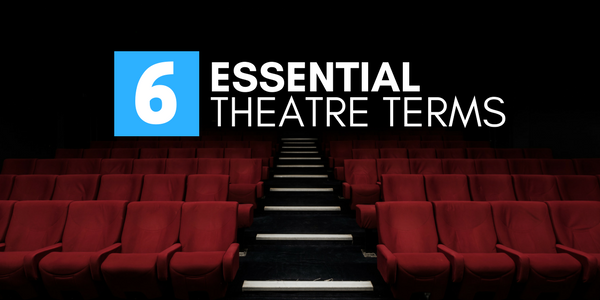 6 essential theatre terms