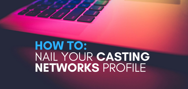 how to nail your casting networks profile