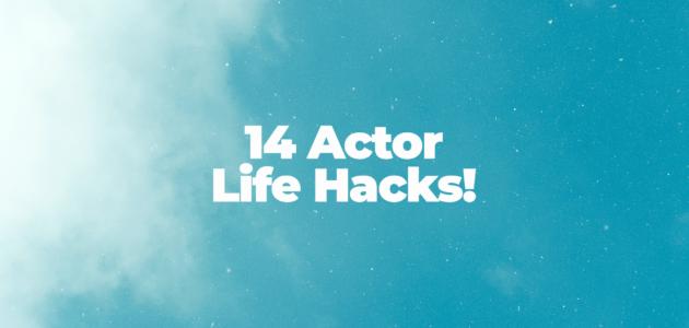 14 actor life hacks