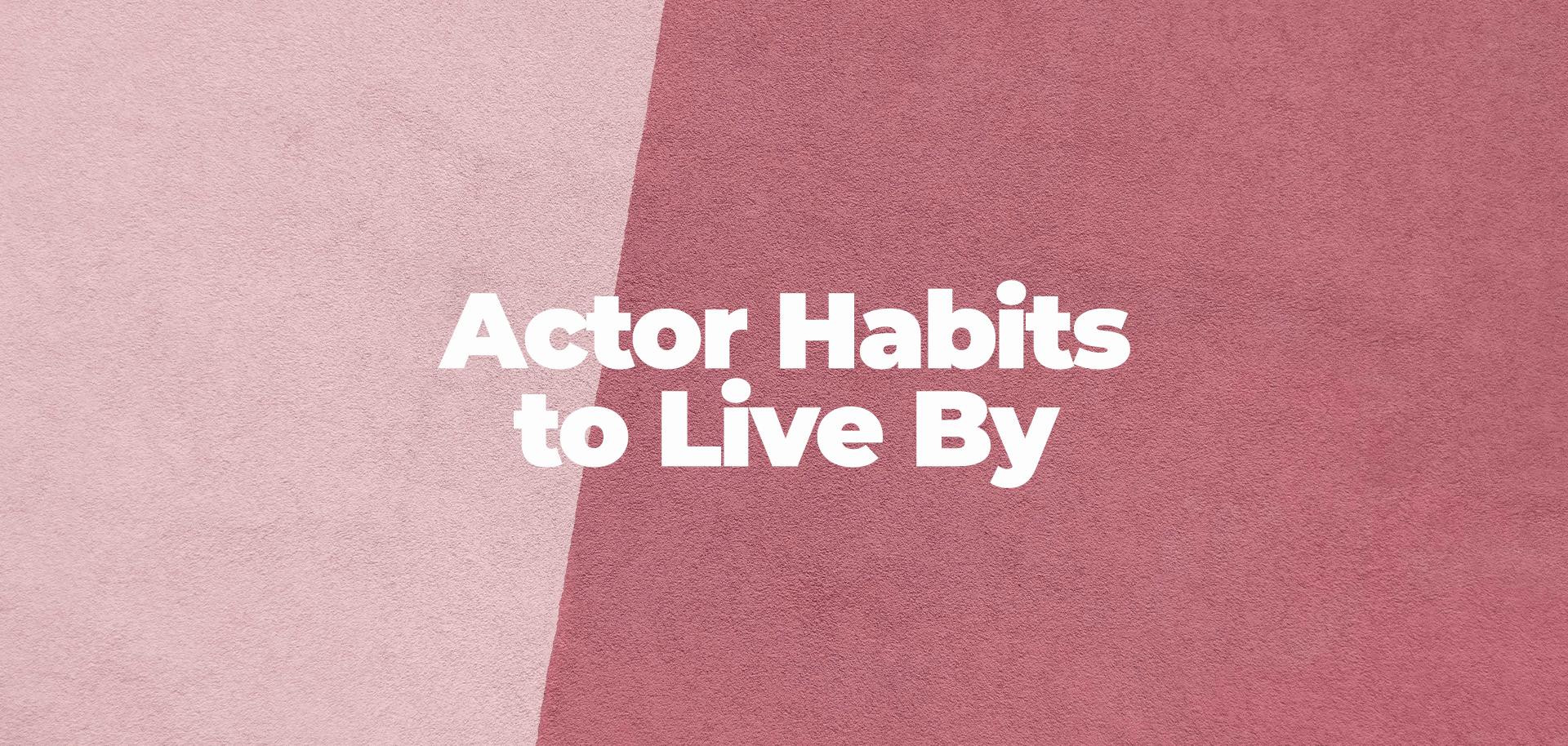 8 actor habits