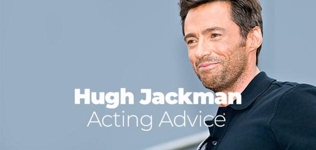 Hugh Jackman Acting Advice