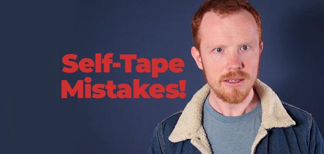 Self Tape Mistakes