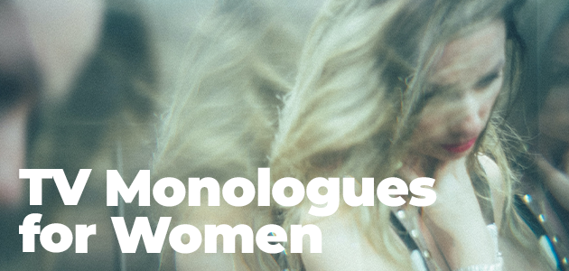 TV Monologues for women