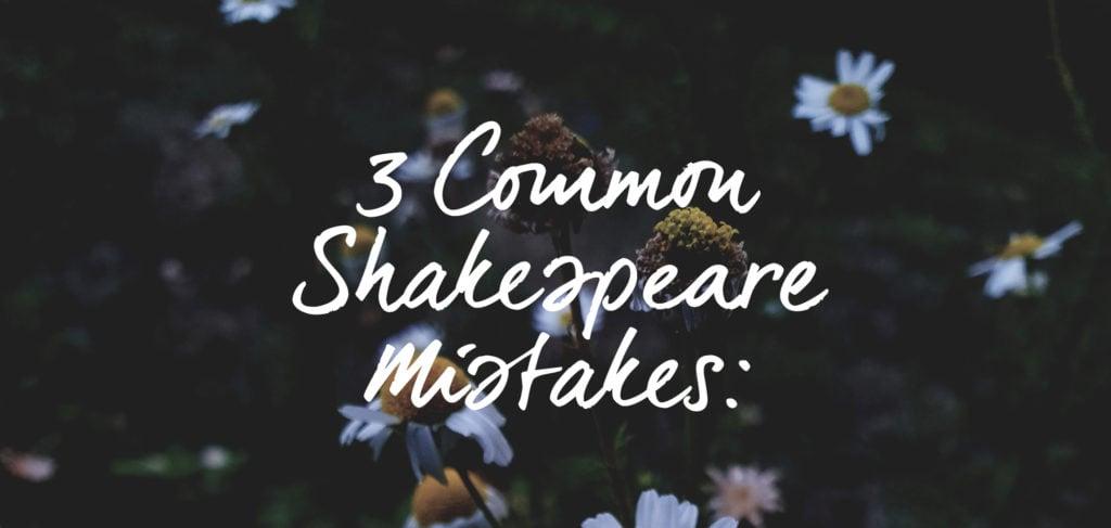 3 shakespeare mistakes