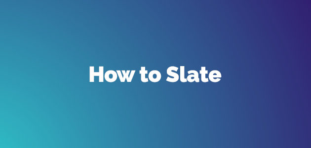 How to do a slate