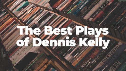 Best Dennis Kelly Plays