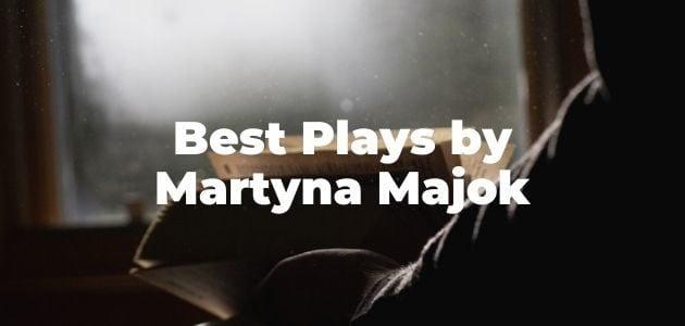 Best Plays by Martyna Majok